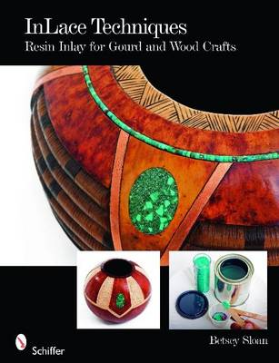 InLace Techniques: Resin Inlay for Gourd and Wood Crafts (Paperback)