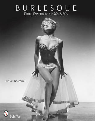 Burlesque: Exotic Dancers of the 50s & 60s (Paperback)