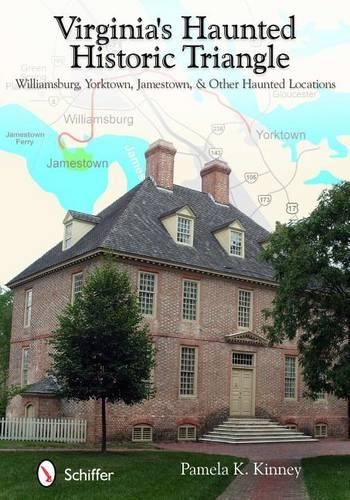 Virginia's Haunted Historic Triangle: Williamsburg, Yorktown, Jamestown, & Other Haunted Locations (Paperback)
