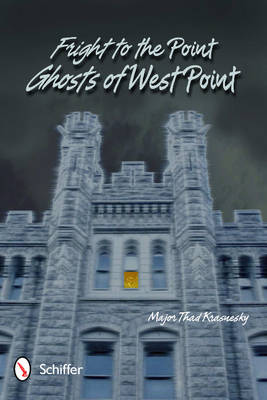 Fright to the Point: Ghosts of West Point: Ghosts of West Point (Paperback)