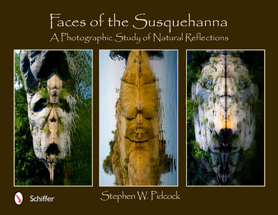 Faces of the Susquehanna: A Photographic Study of Natural Reflections (Hardback)