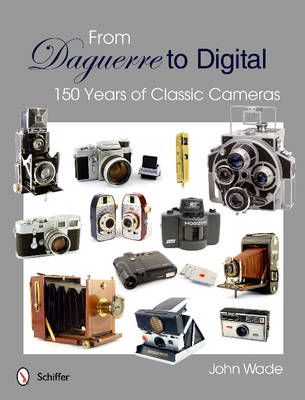 From Daguerre to Digital: 150 Years of Classic Cameras (Hardback)