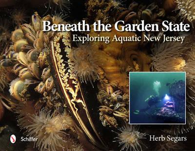 Beneath the Garden State: Exploring Aquatic New Jersey (Hardback)