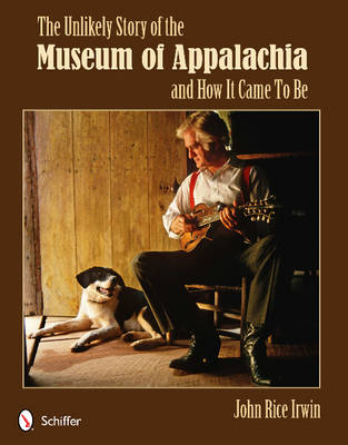 The Unlikely Story of the Museum of Appalachia and How It Came To Be (Paperback)