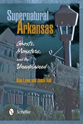 Supernatural Arkansas: Ghosts, Monsters, and the Unexplained (Paperback)