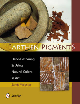 Earthen Pigments: Hand-Gathering & Using Natural Colors in Art (Paperback)