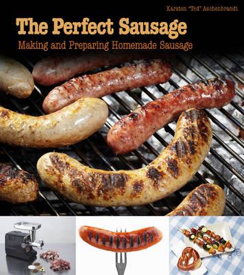 The Perfect Sausage: Making and Preparing Homemade Sausage (Paperback)