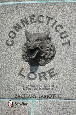 Connecticut Lore: Strange, Off-Kilter, & Full of Surprises (Paperback)