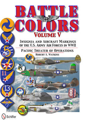 Battle Colors Vol 5: Pacific Theater of erations: Insignia and Aircraft Markings of the U.S. Army Air Forces in World War II (Hardback)