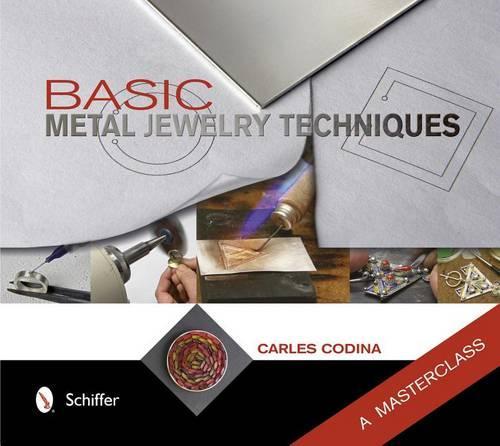 Basic Metal Jewelry Techniques: A Masterclass (Hardback)