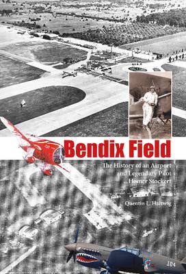Bendix Field: The History of an Airport and Legendary Pilot Homer Stockert (Hardback)