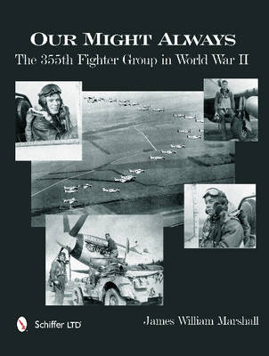 Our Might Always: The 355th Fighter Group in World War II (Hardback)