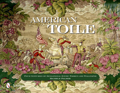 American Toile: Four Centuries of Sensational Scenic Fabrics and Wallpaper (Hardback)