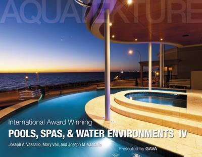 International Award Winning Pools, Spas, and Water Environments IV (Hardback)