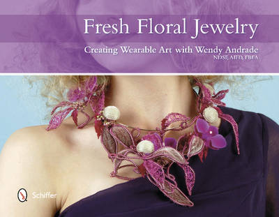 Fresh Floral Jewelry: Creating Wearable Art with Wendy Andrade (Hardback)
