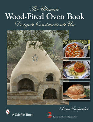 The Ultimate Wood-Fired Oven Book: Design . Construction . Use (Hardback)