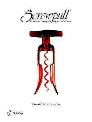 Screwpull: Creation & History of a High-tech Corkscrew (Hardback)