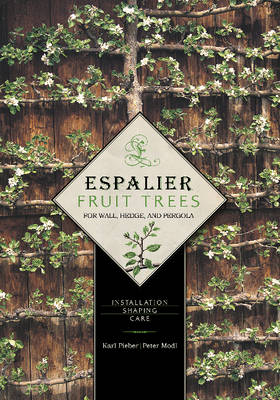 Espalier Fruit Trees For Wall, Hedge, and Pergola: Installation, Shaping, Care (Hardback)