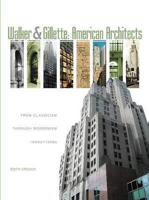 Walker and Gillette, American Architects: From Classicism through Modernism (1900s - 1950s) (Hardback)