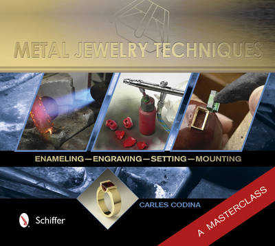 Metal Jewelry Techniques: Enameling, Engraving, Setting, and Mounting . A Masterclass (Hardback)