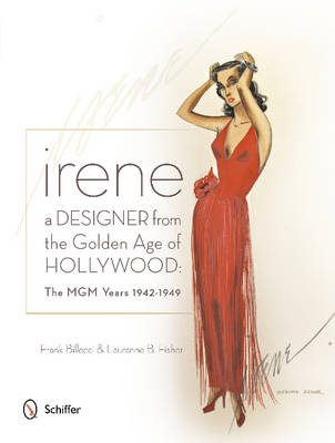 Irene: A Designer from the Golden Age of Hollywood: The MGM Years 1942-49 (Hardback)