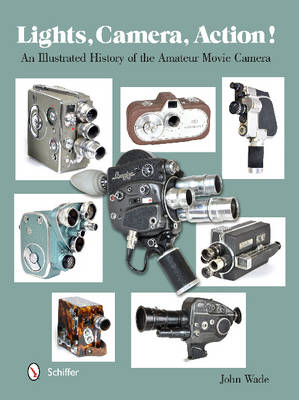 Lights, Camera, Action!: An Illustrated History of the Amateur Movie Camera (Hardback)