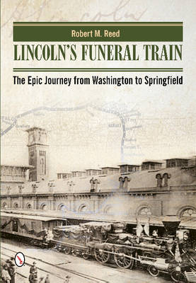 Lincoln's Funeral Train: The Epic Journey from Washington to Springfield (Hardback)