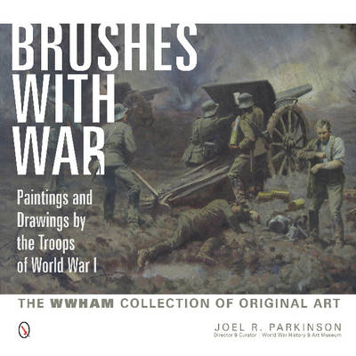 Brushes with War: Paintings and Drawings by the Tr of World War I: The WWHAM Collection of Original Art (Hardback)