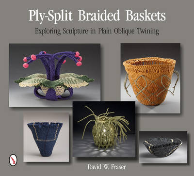 Ply-Split Braided Baskets: Exploring Sculpture in Plain Oblique Twining (Paperback)