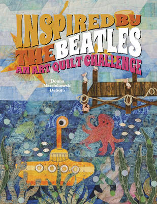 Inspired by the Beatles: An Art Quilt Challenge (Hardback)