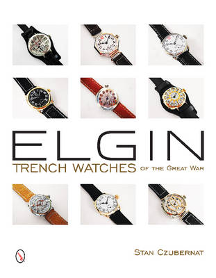 Elgin Trench Watches of the Great War (Hardback)