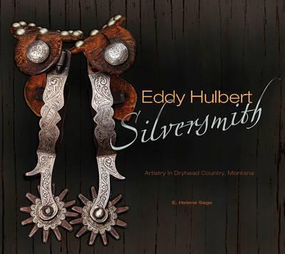 Eddy Hulbert, Silversmith: Artistry in Dryhead Country, Montana (Hardback)
