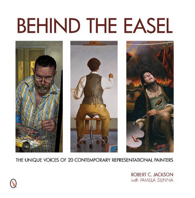 Behind the Easel: The Unique Voices of 20 Contemporary Representational Painters (Hardback)