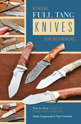 Making Full Tang Knives For Beginners: Step-by-Step Manual from Design to the Finished Knife (Spiral bound)
