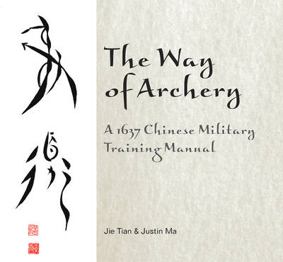 The Way of Archery: A 1637 Chinese Military Training Manual (Hardback)