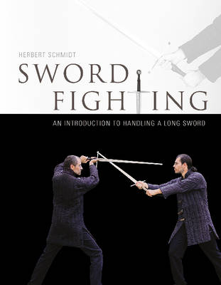 Sword Fighting: An Introduction to Handling a Long Sword (Hardback)