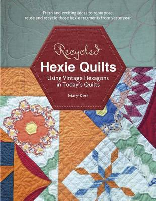 Recycled Hexie Quilts: Using Vintage Hexagons in Today's Quilts (Paperback)