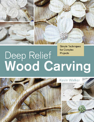 Deep Relief Wood Carving: Simple Techniques for Complex Projects (Paperback)
