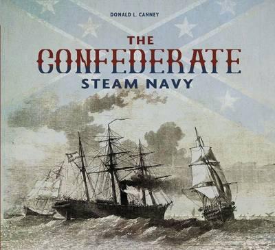 The Confederate Steam Navy: 1861-1865 (Hardback)
