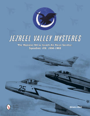 Jezreel Valley Mysteres: The Mystere IVA in Israeli Air Force Service, Squadron 109, 1956-1968 (Hardback)