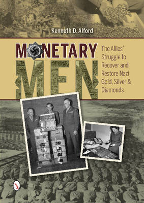Monetary Men: The Allies Struggle to Recover and Restore Nazi Gold, Silver, and Diamonds (Hardback)