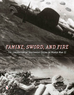 Famine, Sword, and Fire: The Liberation of Southwest China in World War II (Hardback)