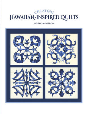 Creating Hawaiian Inspired Quilts (Paperback)