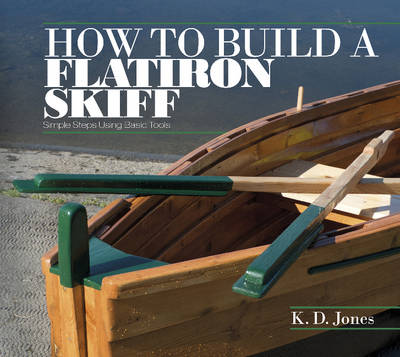 How to Build a Flatiron Skiff: Simple Steps Using Basic Tools (Paperback)
