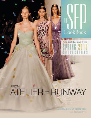 The SFP LookBook Atelier to Runway: New York Fashion Week Spring 2015 (Hardback)