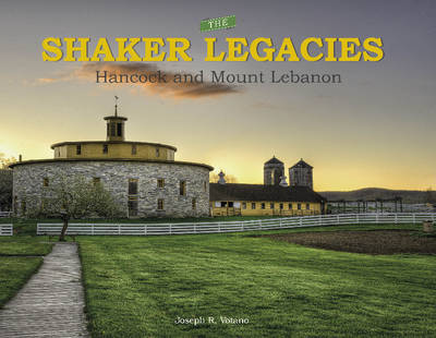 The Shaker Legacies: Hancock and Mount Lebanon (Hardback)