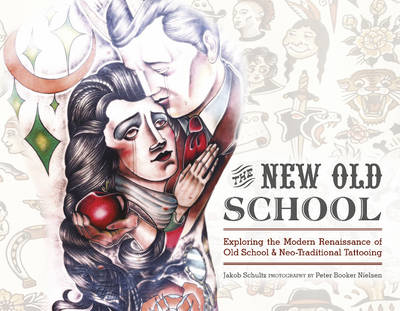 The New Old School: Exploring the Modern Renaissance of Old School & Neo-Traditional Tattooing (Hardback)