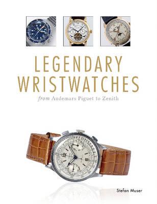Legendary Wristwatches: From Audemars Piguet to Zenith (Hardback)