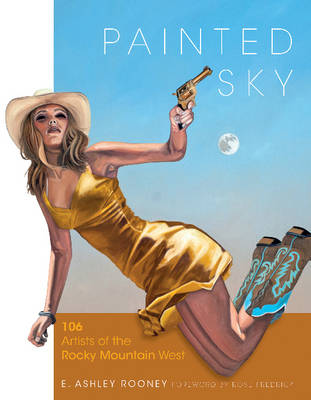 Painted Sky: 106 Artists of the Rocky Mountain West (Hardback)