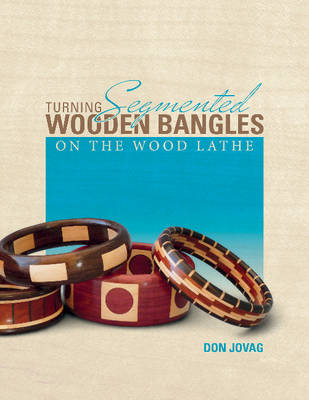 Turning Segmented Wooden Bangles on the Wood Lathe (Paperback)